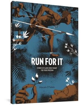 Run for it : stories of slaves who fought for their freedom Marcelo D'Salete ; translator, Andrea Rosenberg ; editor, Kristy Valenti.