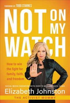 Not on my watch : how to win the fight for family, faith, and freedom