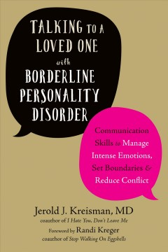 Talking to a loved one with borderline personality disorder : communication skills to manage intense emotions, set boundaries & reduce conflict Jerold J. Kreisman.