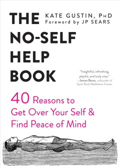 NO-SELF HELP BOOK : forty reasons to get over your self and find peace of mind
