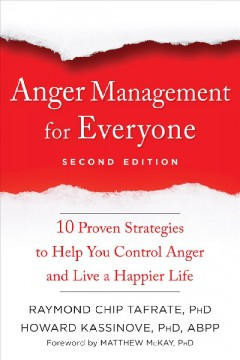 Anger management for everyone : 10 proven strategies to help you control anger and live a happier life / Raymond Chip Tafrate, Howard Kassinove ; foreword by Matthew McKay.