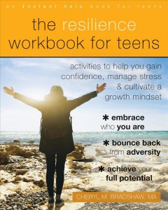 The resilience workbook for teens : activities to help you gain confidence, manage stress, and cultivate a growth mindset