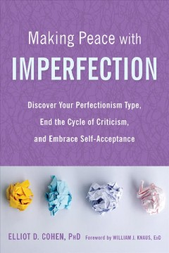 Making Peace With Imperfection : Discover Your Perfectionism Type, End the Cycle of Criticism, and Embrace Self-acceptance