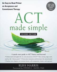 ACT made simple : an easy-to-read primer on acceptance and commitment therapy Russ Harris.