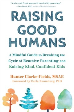 Raising Good Humans : A Mindful Guide to Breaking the Cycle of Reactive Parenting and Raising Kind, Confident Kids