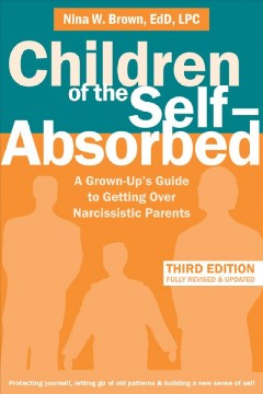 Children of the self-absorbed : a grown-up's guide to getting over narcissistic parents