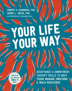 Your life, your way : skills to help teens manage emotions and build resilience