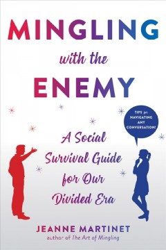 Mingling with the enemy : a social survival guide for our politically divided era