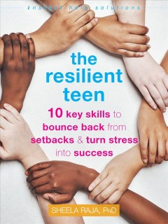 The resilient teen : 10 key skills to bounce back from setbacks and turn stress into success