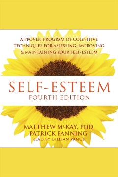 Self-esteem : a proven program of cognitive techniques for assessing, improving, and maintaining your self-esteem [electronic resource] / Matthew McKay, Patrick Fanning.