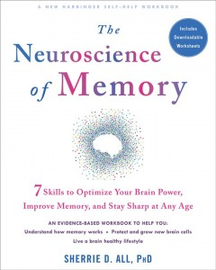 The neuroscience of memory : 7 skills to optimize your brain power, improve memory, and stay sharp at any age / Sherrie D. All, PhD.