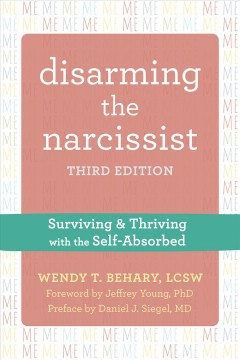 Disarming the narcissist : surviving and thriving with the self-absorbed