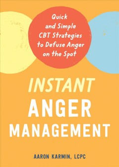 Instant anger management : quick and simple cbt strategies to defuse anger on the spot
