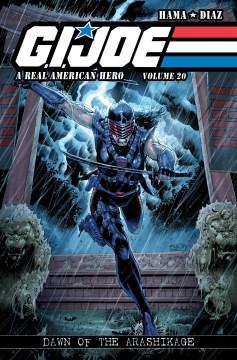 G.I. Joe : a real American hero. Volume 20, Dawn of the Arashikage / writer: Larry Hama ; artist: Netho Diaz ; inker: Thiago Gomes ; colorist: Milen Parvanov ; letterer: Neil Uyetake.