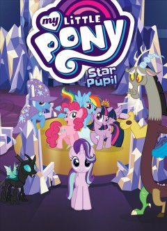 My little pony. Star pupil / story by Kristine Songco and Joanna Lewis ; adaptation by Justin Eisinger ; edits by Alonzo Simon ; lettering and design by Tom B. Long.