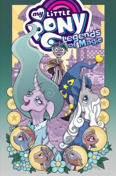 My little pony : legends of magic / written by Jeremy Whitley ; art by Brenda Hickey and Tony Fleecs ; colors by Heather Breckel ; letters by Neil Uyetake.