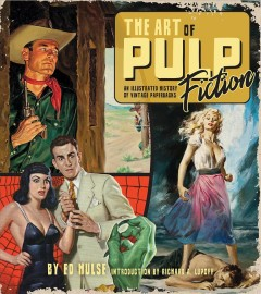 The Art of Pulp Fiction : An Illustrated History of Vintage Paperbacks