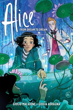 Alice : from dream to dream / written & illustrated by Giulio Macaione ; English adaptation by Jackie Ball ; colored by Giulia Adragna ; lettered by Jim Campbell.