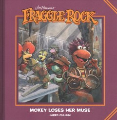 Jim Henson's Fraggle Rock : Mokey loses her muse / story and art by Jared Cullum ; letters by Mike Fiorentino.