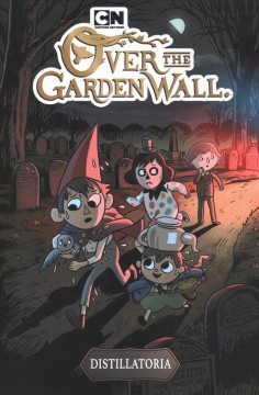 Over the garden wall : distillatoria / created by Pat McHale ; written by Jonathan Case ; illustrated by Jim Campbell ; colors by SJ Miller ; letters by Mike Fiorentino.