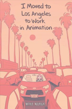 I moved to Los Angeles to work in animation / Natalie Nourigat ; editor, Shannon Watters.