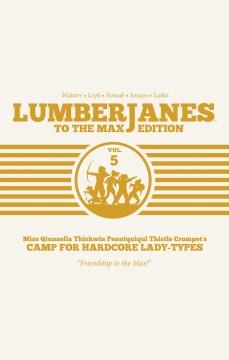 Lumberjanes to the max edition. Volume 5 / Watters, Leyh, Nowak, Sotuyo, Laiho.