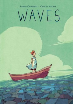 Waves / written by Ingrid Chabbert ; illustrated by Carole Maurel ; translated by Edward Gauvin ; lettered by Deron Bennett.