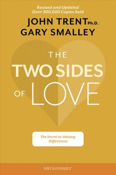 The two sides of love : what strengthens affection, closeness, and lasting commitment? Gary Smalley and John Trent.