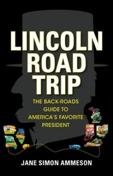Lincoln Road Trip : The Back-Roads Guide to Americaѫs Favorite President