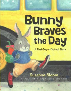 Bunny Braves the Day : A First-Day-of-School Story