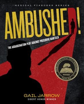 Ambushed! : The Assassination Plot Against President Garfield