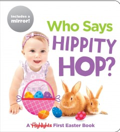 Who Says Hippity Hop? : A Highlights First Easter Book