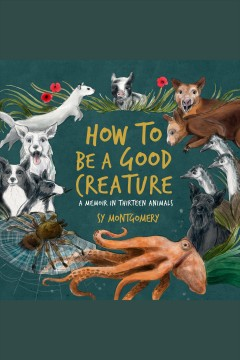 How to be a good creature : a memoir in thirteen animals [electronic resource].