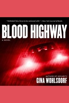 Blood highway : a novel [electronic resource] / Gina Wohlsdorf.