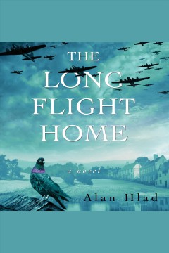 The long flight home : a novel [electronic resource] / Alan Hlad.