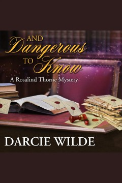 And dangerous to know [electronic resource] / Darcie Wilde.