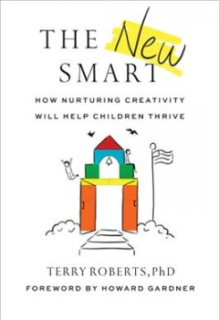 The New Smart : How Nurturing Creativity Will Help Children Thrive