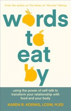 Words to Eat by : Using the Power of Self-talk to Transform Your Relationship With Food and Your Body
