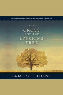 The Cross and the lynching tree [electronic resource] / James H. Cone.