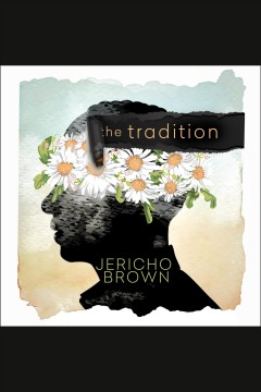The tradition [electronic resource] / Jericho Brown.