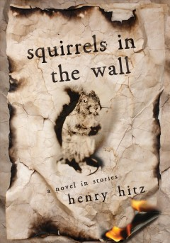 Squirrels¡in the Wall : A Novel in Stories
