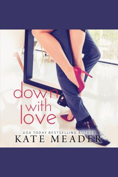 Down with love [electronic resource] / Kate Meader.