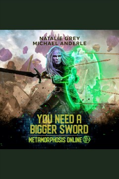 You need a bigger sword [electronic resource] / Natalie Grey, Michael Anderle.