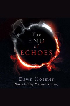 The end of echoes [electronic resource] / Dawn Hosmer.