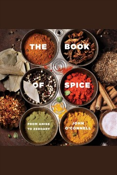 The book of spice : from Anice to Zedoary [electronic resource] / John O'Connell.