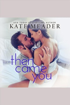 Then came you [electronic resource] / Kate Meader.