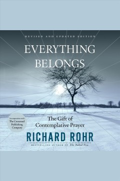 Everything belongs : the gift of contemplative prayer [electronic resource] / Richard Rohr.