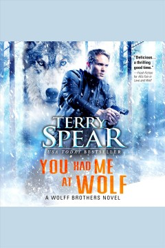 You had me at wolf [electronic resource] / Terry Spear.