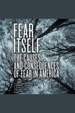 Fear itself : the causes and consequences of fear in America [electronic resource] / Christopher D. Bader, Joseph O. Baker, L. Edward Day, Ann Gordon.
