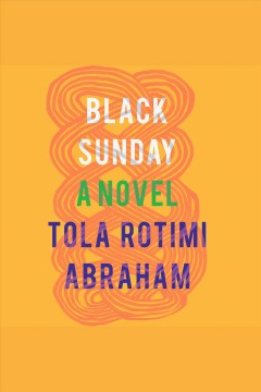 Black sunday. A Novel [electronic resource] / Tola Rotimi Abraham.